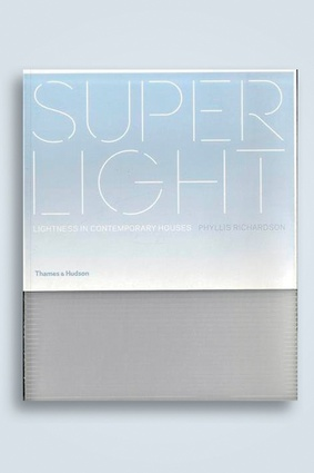 <em>Super Light - Lightness in Contemporary Houses</em> by Phyllis Richardson.