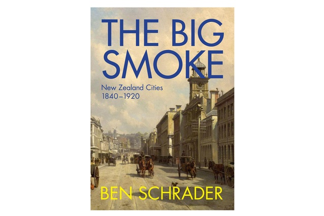 <em>The Big Smoke: New Zealand Cities 1840–1920</em>.